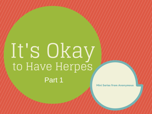 It's Okay to Have Herpes (Part 1
